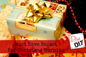 Create a Must Have Basket for Christmas Morning