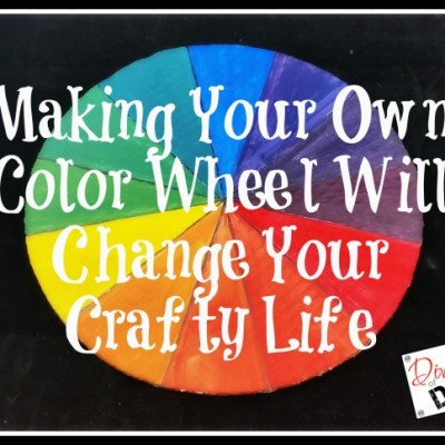 Making Your Own Color Wheel Will Change Your Crafty Life